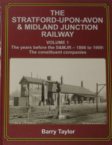 The Stratford-upon-Railway and Midland Junction Railway (Volume 1), by Barry Taylor